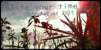 wate your time . 14. August 2015